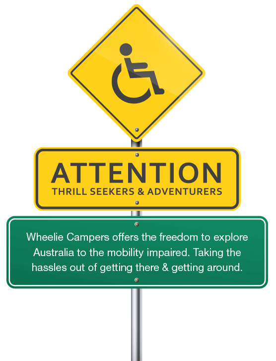 Road sign with wheelchair. Attention thrill seekers and adventurers. Wheelie Campers offers the freedom to explore Australia to the mobility impaired. Taking the hassles out of getting there and getting around.